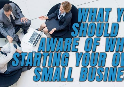 Business-What-You-Should-Be-Aware-of-When-Starting-Your-Own-Small-Business_